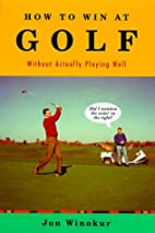 How to Win at Golf: Without Actually Playing…