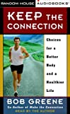 Greene, Bob: Keep the Connection: Choices for a Better Body and a Healthier Life