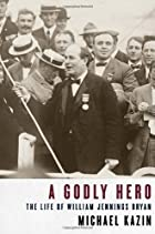 A Godly Hero: The Life of William Jennings…