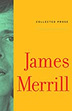 Collected Prose by James Merrill