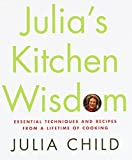 Child, Julia: Julia&#39;s Kitchen Wisdom: Essential Techniques and Recipes from a Lifetime of Cooking