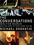 Michael Ondaatje: The Conversations: Walter Murch and the Art of Editing Film