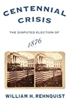 Centennial Crisis: The Disputed Election of…