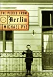 Pye, Michael: The Pieces from Berlin