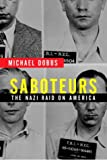 Dobbs, Michael: Saboteurs : The Nazi Raid on America