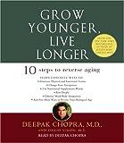 Chopra M.D., Deepak: Grow Younger, Live Longer: Ten Steps to Reverse Aging (Deepak Chopra)