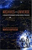 Marcia Bartusiak: Archives of the Universe: A Treasury of Astronomy's Historic Works of Discovery