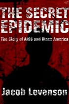 The Secret Epidemic: The Story of AIDS and…
