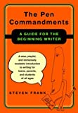 Frank, Steven: The Pen Commandments : A Guide for the Beginning Writer