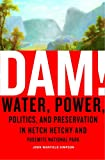 Simpson, John W.: Dam!: Water, Power, Politics, And Preservation In Hetch Hetchy And Yosemite National Park