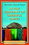 Alexander McCall Smith: In the Company of Cheerful Ladies (No. 1 Ladies' Detective Agency, Book 6)