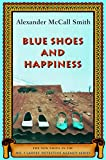 McCall Smith, Alexander: Blue Shoes And Happiness: The New Novel in the No. 1 Ladies' Detective Agency Series