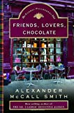 Alexander McCall Smith: Friends, Lovers, Chocolate: An Isabel Dalhousie Mystery (Isabel Dalhousie Mysteries)