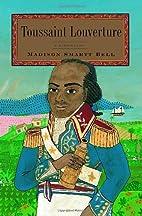 Toussaint Louverture: A Biography by Madison…