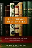 Mendelson, Edward: The Things That Matter: What Seven Classic Novels Have to Say About the Stages of Life