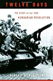 Sebestyen, Victor: Twelve Days: The Story of the 1956 Hungarian Revolution