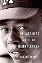 The Last Hero: A Life of Henry Aaron by…