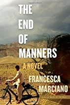 The End of Manners: A Novel by Francesca…
