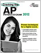 Cracking the AP Physics B Exam, 2012 Edition…