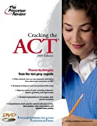 Cracking the ACT with DVD, 2009 Edition…