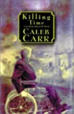Carr, Caleb: Killing Time : A Novel of the Future