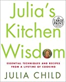 Child, Julia: Julia's Kitchen Wisdom : Essential Techniques and Recipes from a Lifetime in Cooking