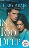 Adair, Cherry: In Too Deep (Random House Large Print)