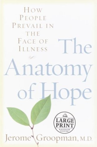 the-anatomy-of-hope-how-people-prevail-in-the-face-of-illness-random-house-large-print