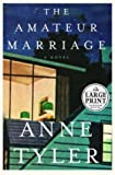Anne Tyler: The Amateur Marriage (Tyler, Anne: (Large Print))