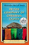 Smith, Alexander McCall: In the Company of Cheerful Ladies : More from the Bestselling Author of the No. 1 Ladie's Detective Agency