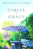 Stokes, Penelope J.: Circle of Grace: A Novel (Stokes, Penelope J. (Large Print))