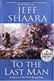 Shaara, Jeffrey M.: To the Last Man: A Novel of the First World War