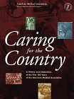 American Medical Association: Caring for the Country: A History and Celebration of the First 150 Years of the American Medical Association