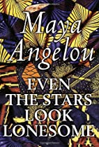 Even the Stars Look Lonesome by Maya Angelou
