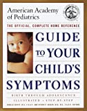American Academy of Pediatrics Staff: Guide to Your Child's Symptoms by the American Academy of Pediatrics : The Official, Complete Home Reference, Birth Through Adolescence