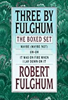 Three by Fulghum: The Boxed Set by Robert…