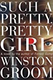 Groom, Winston: Such a Pretty, Pretty Girl: A Novel