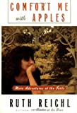 Reichl, Ruth: Comfort Me with Apples : More Adventures at the Table