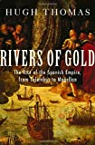 Thomas, Hugh: Rivers Of Gold: The Rise Of The Spanish Empire, From Columbus To Magellan