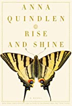 Rise and Shine: A Novel by Anna Quindlen