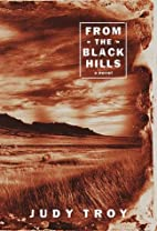 From the Black Hills: A Novel by Judy Troy