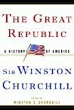 Churchill, Winston S.: The Great Republic : A History of America