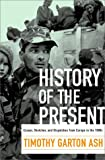 Timothy Garton Ash: History of the Present: Essays, Sketches, and Dispatches from Europe in the 1990s
