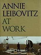 Annie Leibovitz at Work by Annie Leibovitz