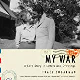Sugarman, Tracy: My War: A Love Story in Letters and Drawings from World War II