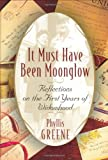 Greene, Phyllis: It Must Have Been Moonglow : Reflections on the First Years of Widowhood