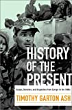 Timothy Garton Ash: History of the Present: Dispatches from Europe