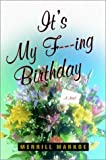 Markoe, Merrill: It's My F---ing Birthday : A Novel