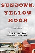 Sundown, Yellow Moon: A Novel by Larry…