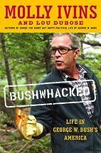 Bushwhacked: Life in George W. Bush's…